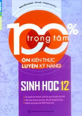 100% Trọng Tâm Ôn Kiến Thức Luyện Kỹ Năng - Sinh Học 12
