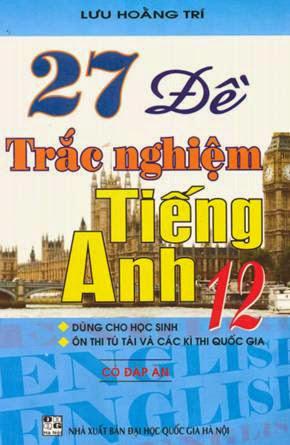 27 Đề Trắc Nghiệm Tiếng Anh 12 - Có Đáp Án
