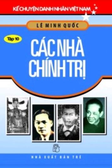 Kể Chuyện Danh Nhân Việt Nam - Tập 10: Các Nhà Chính Trị
