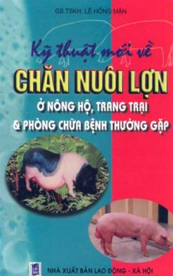 Kỹ Thuật Mới Về Chăn Nuôi Lợn Ở Nông Hộ, Trang Trại Và Một Số Bệnh Thường Gặp
