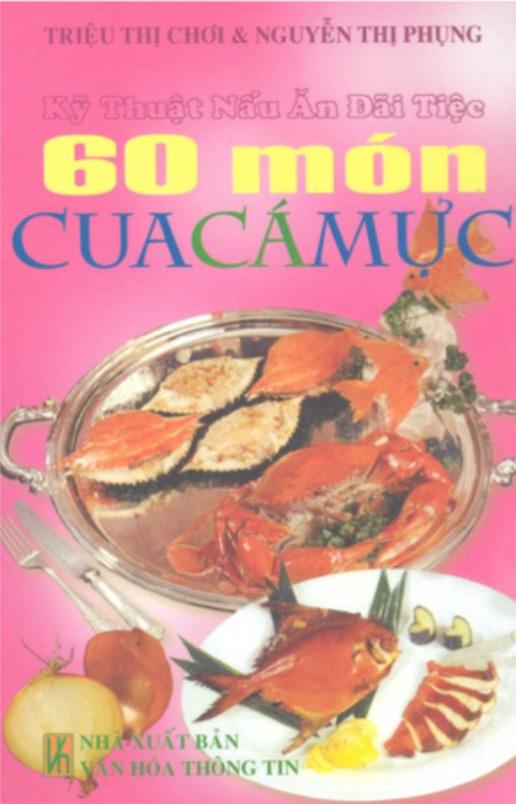 Kỹ Thuật Nấu Ăn Đãi Tiệc - 60 Món Cua - Cá - Mực