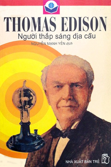 Thomas Edison - Người Thắp Sáng Địa Cầu